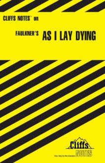 As I Lay Dying (Cliffs Notes) - CliffsNotes, James Lamar Roberts, William Faulkner