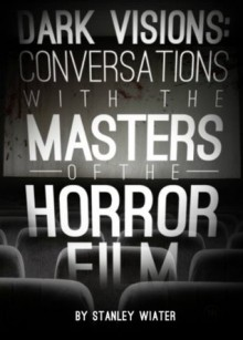 Dark Visions - Conversations With The Masters of the Horror Film - Stanley Wiater