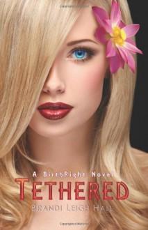 Tethered: A BirthRight Novel: 1 - Brandi Leigh Hall