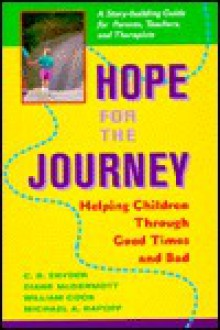 Hope For The Journey: Helping Children Through Good Times And Bad: A Story-building Guide For Parents, Teachers, And Therapists - William Cook, William Cook, Diane McDermott, Michael A Rapoff, J William Cook