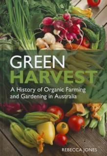 Green Harvest: A History of Organic Farming and Gardening in Australia - Rebecca Jones