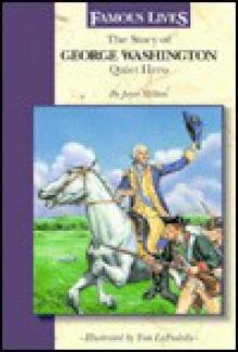 The Story Of George Washington: Quiet Hero (Famous Lives (Milwaukee, Wis.).) - Joyce Milton