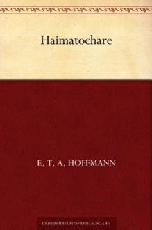 Haimatochare - E.T.A. Hoffmann
