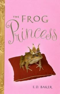 The Frog Princess (Tales of the Frog Princess, #1) - E.D. Baker