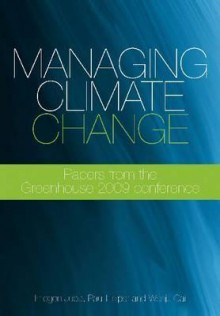 Managing Climate Change: Papers from the Greenhouse 2009 Conference - Imogen Jubb, Paul Holper, Wenju Cai