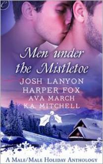 Men Under the Mistletoe - Angela James, Josh Lanyon, Harper Fox, Ava March, K.A. Mitchell