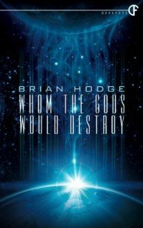 Whom the Gods Would Destroy - Brian Hodge