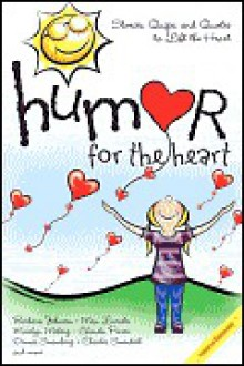 Humor for the Heart: Stories, Quips, and Quotes to Lift the Heart - Marilyn Meberg, Max Lucado, Barbara Johnson