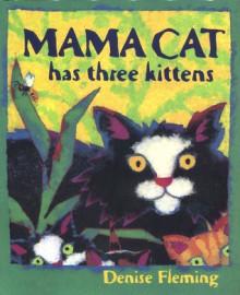 Mama Cat Has Three Kittens - Denise Fleming