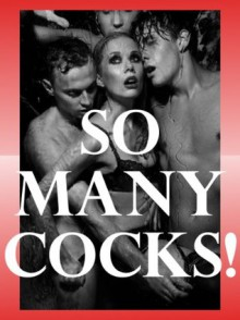 So Many Cocks! Five Group Sex Erotica Stories - Lisa Vickers, Jeanna Yung, Susan Fletcher, Alice Drake, Constance Slight