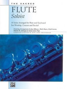 The Sacred Flute Soloist: 10 Solos Arranged for Flute & Keyboard - Jean Anne Shafferman, Mark Hayes, Patrick Liebergen, Anna Page, Lloyd Larson