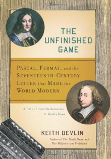 The Unfinished Game: Pascal, Fermat, and the Seventeenth-Century Letter that Made the World Modern - Keith J. Devlin