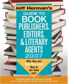 Jeff Herman's Guide to Book Publishers, Editors & Literary Agents 2007 (Jeff Herman's Guide to Book Editors, Publishers, and Literary Agents) - Jeff Herman,Sid Baron