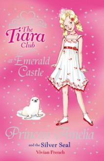 Princess Amelia and the Silver Seal - Vivian French
