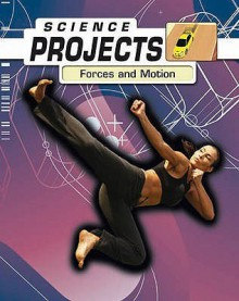 Forces And Motion (Science Projects) (Science Projects) - Kelly Milner Halls