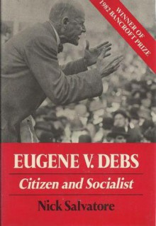 Eugene V. Debs: Citizen & Socialist (Working Class in American History) - Nick Salvatore