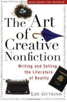 The Art of Creative Nonfiction: Writing and Selling the Literature of Reality - Lee Gutkind
