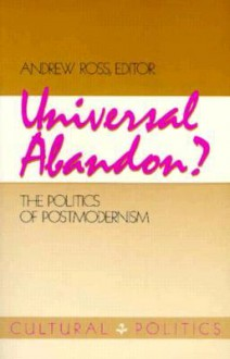 Universal Abandon: The Politics of Postmodernism - Andrew Ross