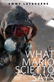 What Mario Scietto Says: A Tor.Com Original - Emmy Laybourne