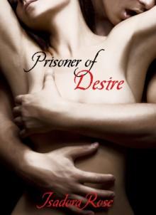 Prisoner of Desire - Isadora Rose
