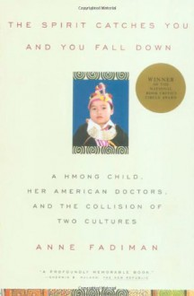 The Spirit Catches You and You Fall Down: A Hmong Child, Her American Doctors, and the Collision of Two Cultures - Anne Fadiman