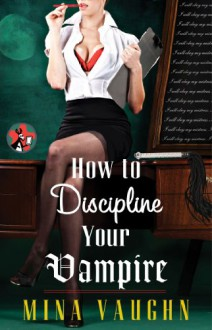 How to Discipline Your Vampire - Mina Vaughn