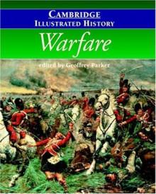 The Cambridge Illustrated History of Warfare (Cambridge Illustrated Histories) - Geoffrey Parker