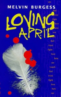 Loving April (hardback) - Melvin Burgess