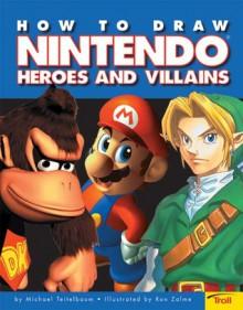 How To Draw Nintendo Heroes And Villians - Michael Teitelbaum,Ron Zalme