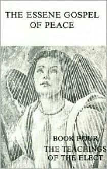 Essene Gospel of Peace: Book 4, The Teachings of the Elect - Edmond Bordeaux Szekely