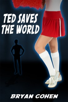 Ted Saves the World: A Novella - Bryan Cohen