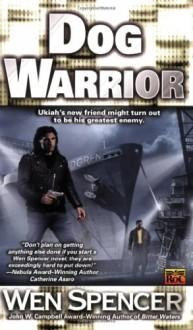 Dog Warrior - Wen Spencer