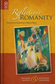 Reflections of Romanity: Discourses of Subjectivity in Imperial Rome - Richard Alston, Efrossini Spentzou