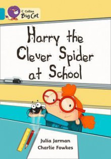 Harry the Clever Spider at School: Band 07 - Julia Jarman