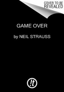 Game Over - Neil Strauss