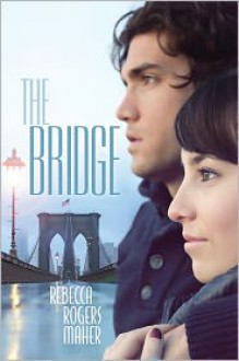 The Bridge - Rebecca Rogers Maher