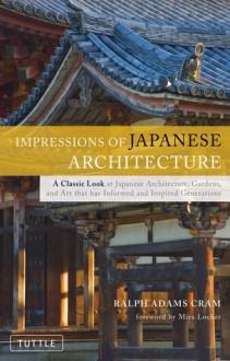 Impressions of Japanese Architecture - Ralph Adams Cram, Mira Locher