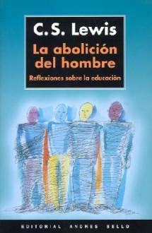 La abolición del hombre - C.S. Lewis