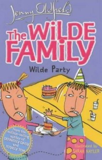 The Wilde Family: Wilde Party - Jenny Oldfield, Sarah Nayler