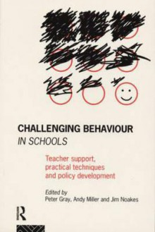 Challenging Behaviour In Schools: Teacher Support, Practical Techniques, And Policy Development - Peter O. Gray, Andy Miller, Jim Noakes