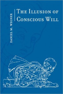 The Illusion of Conscious Will - Daniel M. Wegner