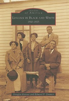 Lincoln in Black and White:: 1910-1925 (Images of America (Arcadia Publishing)) - Douglas Keister