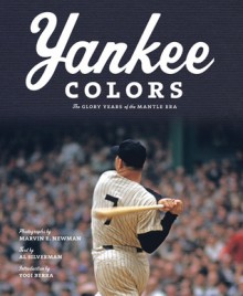 Yankee Colors: The Glory Years of the Mantle Era - Al Silverman, Christopher Sweet, Yogi Berra, Marvin E. Newman, Marvin Newman