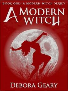 A Modern Witch (A Modern Witch #1) - Debora Geary
