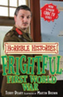 Frightful First World War (Horrible Histories Tv Tie In) - Terry Deary, Martin Brown