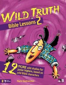 Wild Truth Bible Lessons 2 - Mark Oestreicher