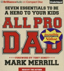 All Pro Dad: Seven Essentials to Be a Hero to Your Kids - Mark Merrill