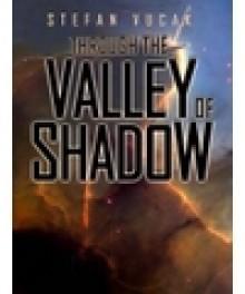 Through the Valley of Shadow - Stefan Vucak
