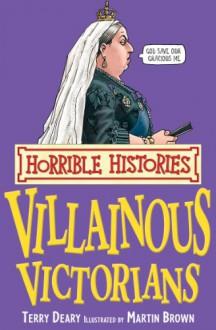 Horrible Histories: Villainous Victorians - Terry Deary, Martin C. Brown