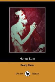 Homo Sum (Dodo Press) - Georg Ebers, Clara Bell